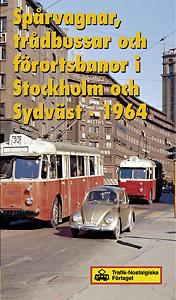 Spårvagnar, trådbussar & förortsbanor i Stockholm och sydväst 1964